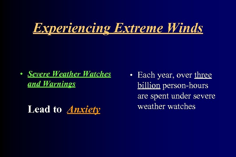 Experiencing Extreme Winds • Severe Weather Watches and Warnings Lead to Anxiety • Each
