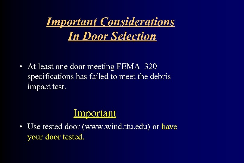 Important Considerations In Door Selection • At least one door meeting FEMA 320 specifications