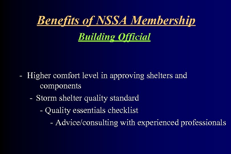 Benefits of NSSA Membership Building Official - Higher comfort level in approving shelters and