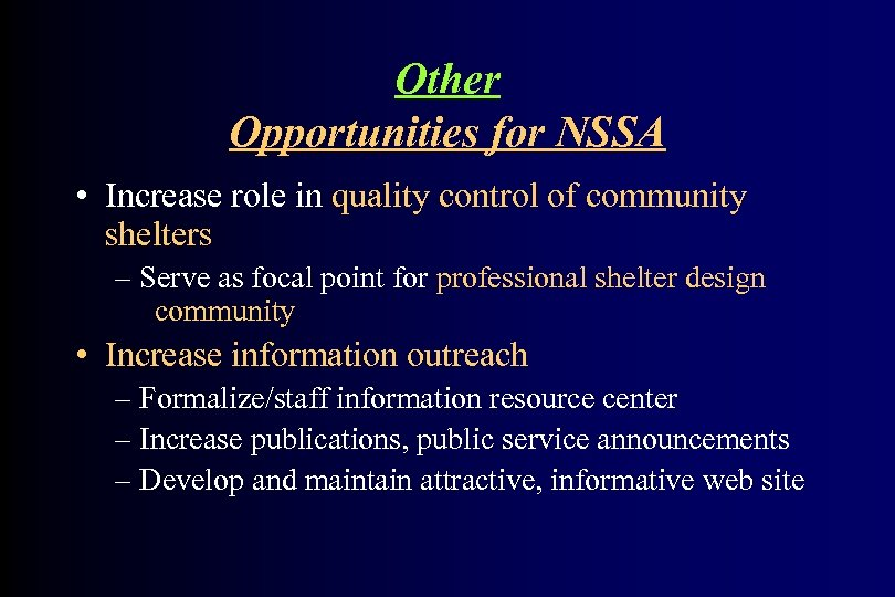 Other Opportunities for NSSA • Increase role in quality control of community shelters –
