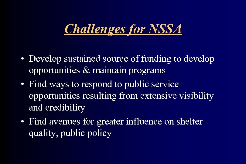 Challenges for NSSA • Develop sustained source of funding to develop opportunities & maintain