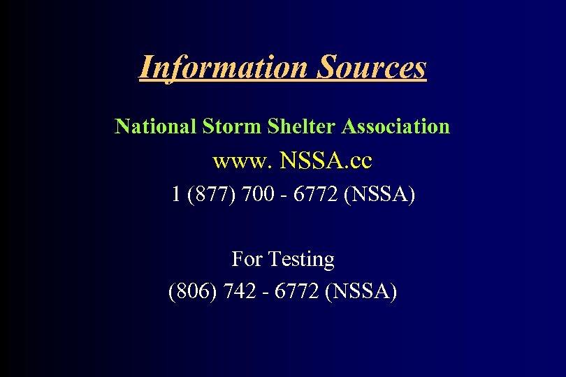 Information Sources National Storm Shelter Association www. NSSA. cc 1 (877) 700 - 6772