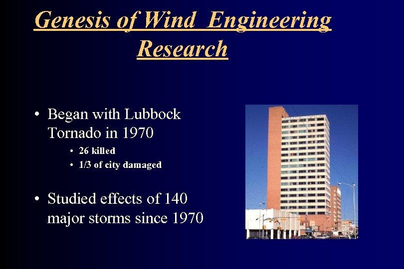 Genesis of Wind Engineering Research • Began with Lubbock Tornado in 1970 • 26