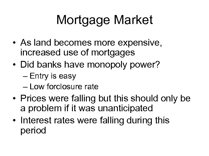 Mortgage Market • As land becomes more expensive, increased use of mortgages • Did