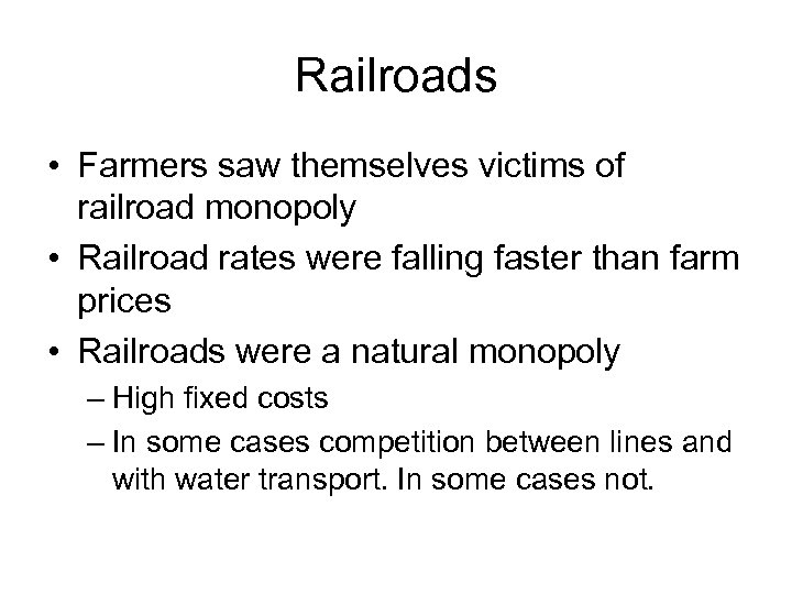 Railroads • Farmers saw themselves victims of railroad monopoly • Railroad rates were falling