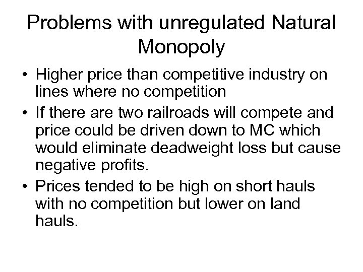 Problems with unregulated Natural Monopoly • Higher price than competitive industry on lines where
