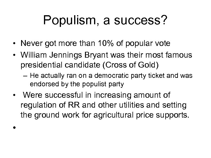 Populism, a success? • Never got more than 10% of popular vote • William