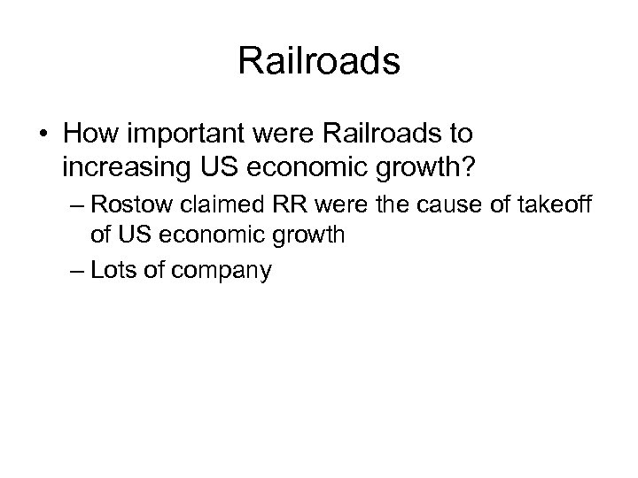 Railroads • How important were Railroads to increasing US economic growth? – Rostow claimed