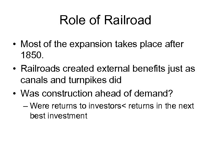 Role of Railroad • Most of the expansion takes place after 1850. • Railroads