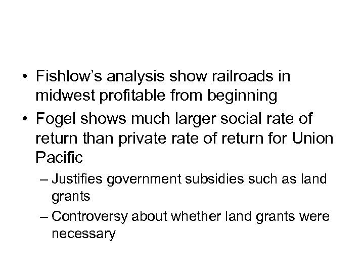 • Fishlow's analysis show railroads in midwest profitable from beginning • Fogel shows