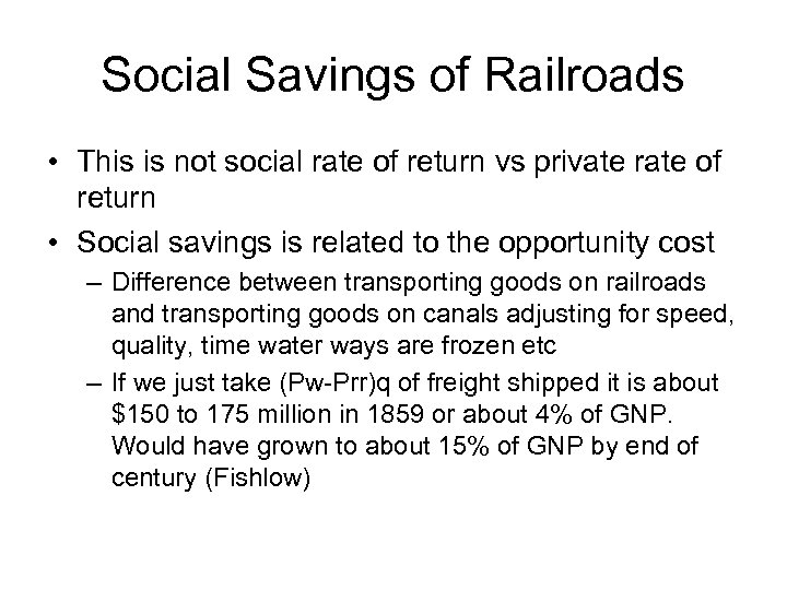 Social Savings of Railroads • This is not social rate of return vs private