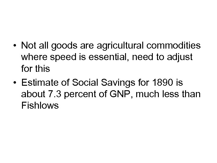 • Not all goods are agricultural commodities where speed is essential, need to