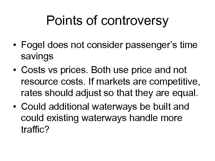 Points of controversy • Fogel does not consider passenger's time savings • Costs vs