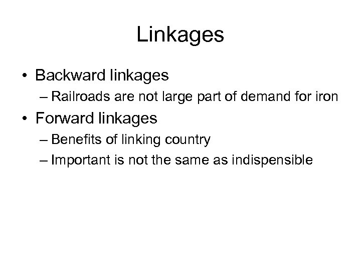 Linkages • Backward linkages – Railroads are not large part of demand for iron