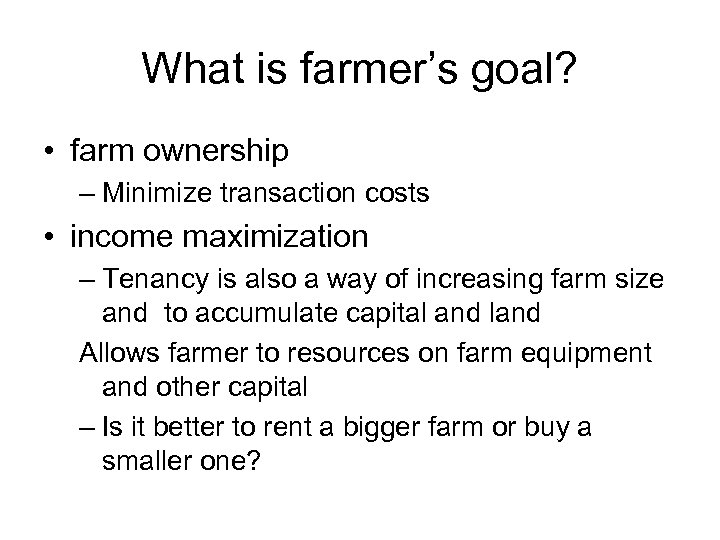What is farmer's goal? • farm ownership – Minimize transaction costs • income maximization