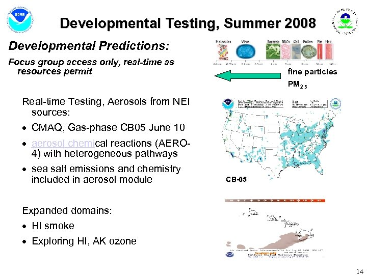 Developmental Testing, Summer 2008 Developmental Predictions: Focus group access only, real-time as resources permit
