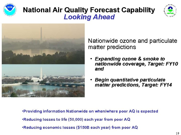 National Air Quality Forecast Capability Looking Ahead Nationwide ozone and particulate matter predictions •