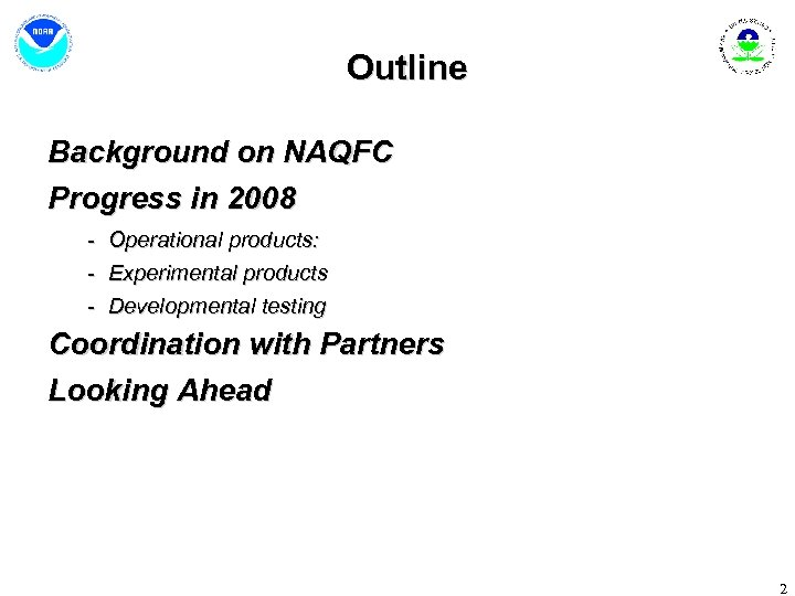 Outline Background on NAQFC Progress in 2008 - Operational products: - Experimental products -