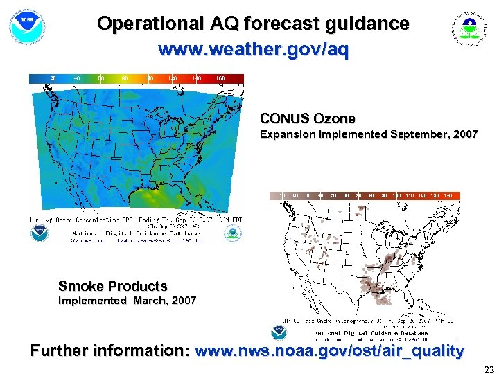 Operational AQ forecast guidance www. weather. gov/aq CONUS Ozone Expansion Implemented September, 2007 Smoke