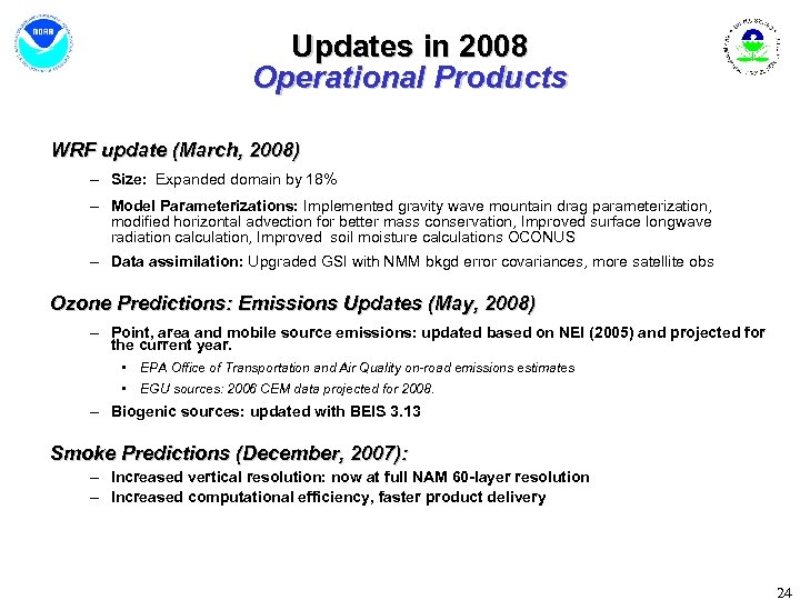 Updates in 2008 Operational Products WRF update (March, 2008) – Size: Expanded domain by