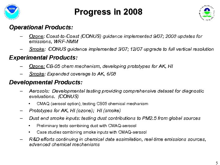 Progress in 2008 Operational Products: – Ozone: Coast-to-Coast (CONUS) guidance implemented 9/07; 2008 updates