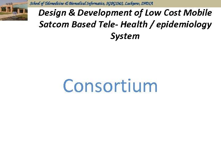 School of Telemedicine & Biomedical Informatics, SGPGIMS, Lucknow, INDIA Design & Development of Low