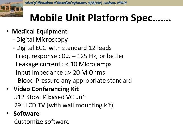 School of Telemedicine & Biomedical Informatics, SGPGIMS, Lucknow, INDIA Mobile Unit Platform Spec……. •
