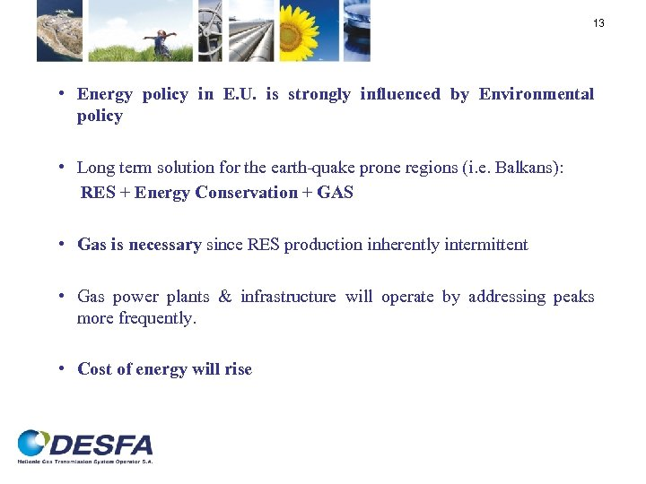 13 • Energy policy in E. U. is strongly influenced by Environmental policy •