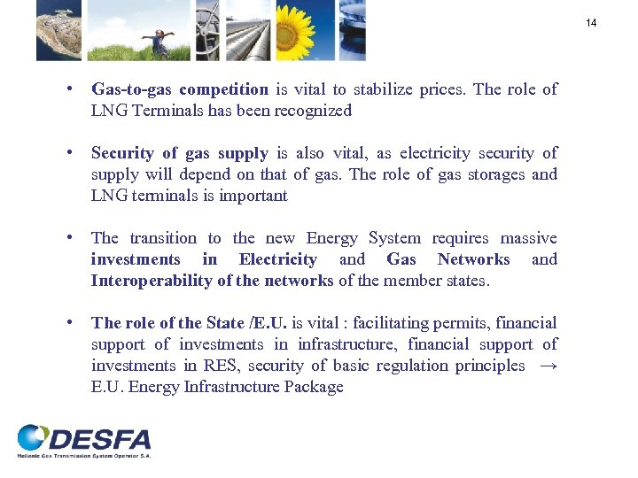 14 • Gas-to-gas competition is vital to stabilize prices. The role of LNG Terminals