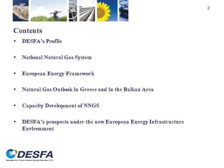 2 Contents • DESFA's Profile • National Natural Gas System • European Energy Framework