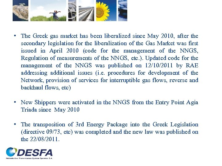 • The Greek gas market has been liberalized since May 2010, after the