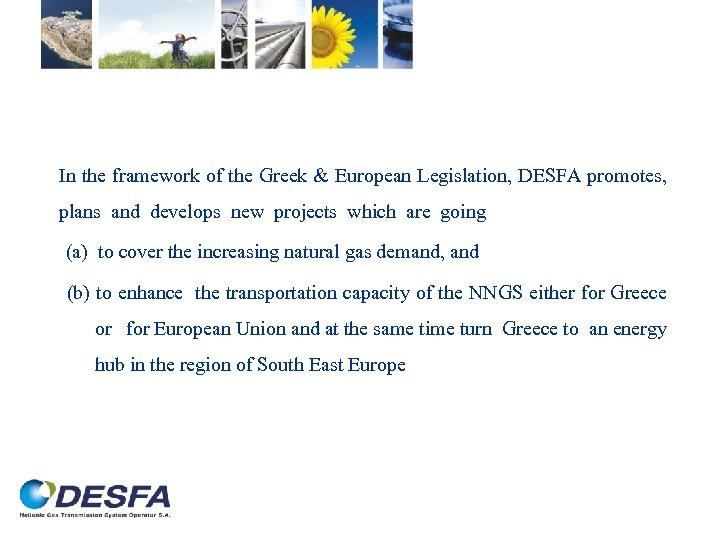 In the framework of the Greek & European Legislation, DESFA promotes, plans and develops