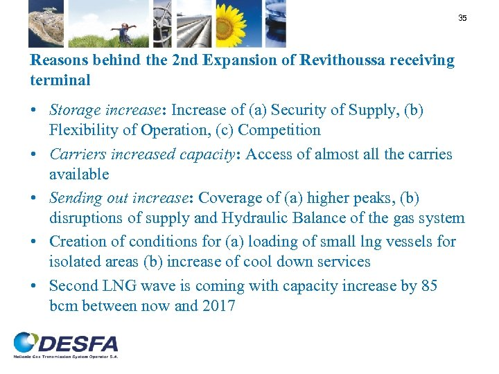 35 Reasons behind the 2 nd Expansion of Revithoussa receiving terminal • Storage increase: