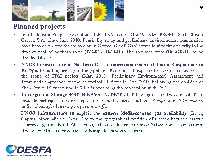 36 Planned projects • • South Stream Project. Operation of Joint Company DESFA -