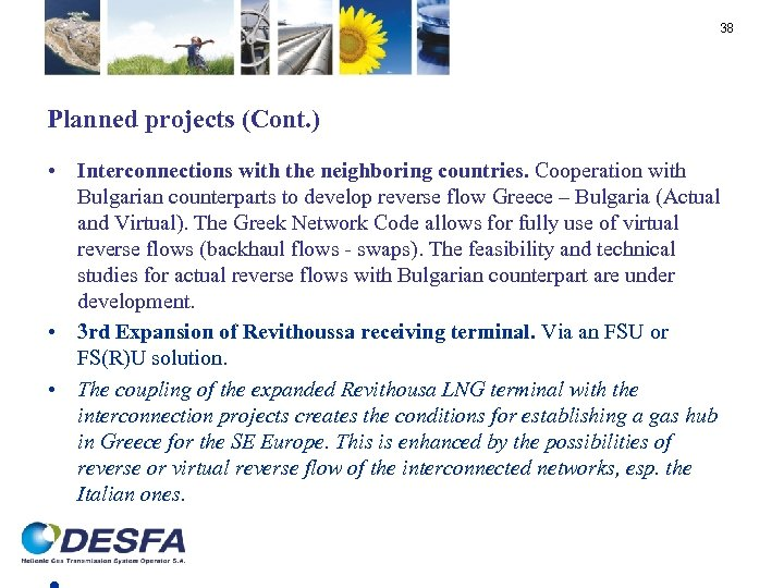 38 Planned projects (Cont. ) • Interconnections with the neighboring countries. Cooperation with Bulgarian