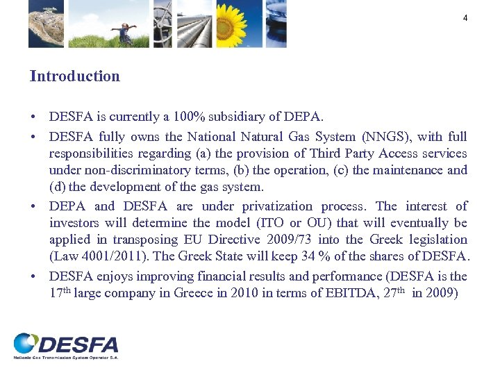 4 Introduction • DESFA is currently a 100% subsidiary of DEPA. • DESFA fully