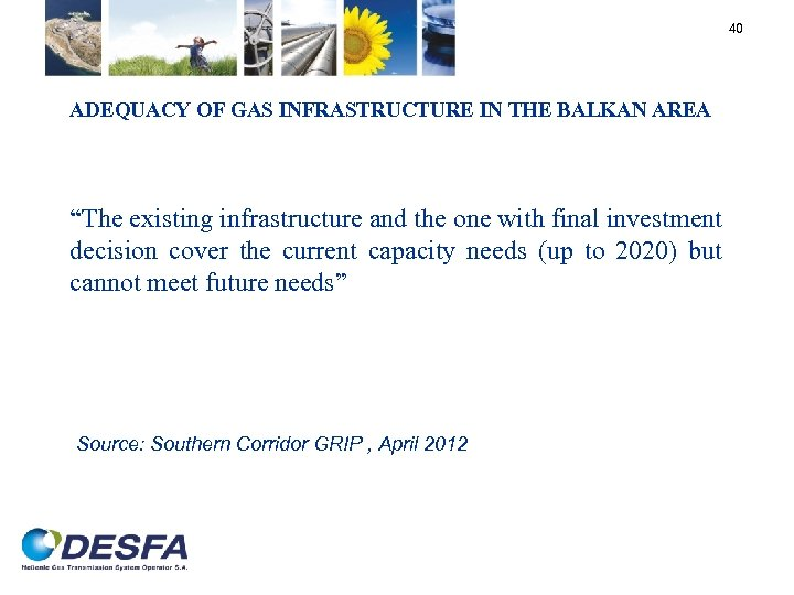 """40 ADEQUACY OF GAS INFRASTRUCTURE IN THE BALKAN AREA """"The existing infrastructure and the"""