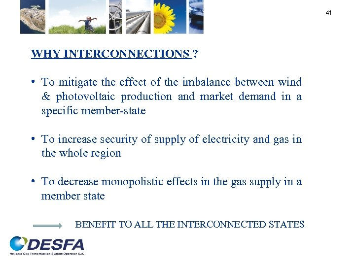 41 WHY INTERCONNECTIONS ? • To mitigate the effect of the imbalance between wind