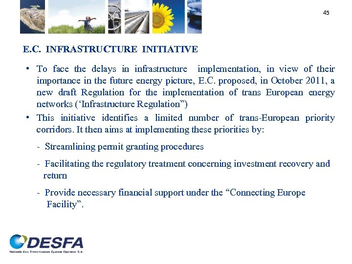 45 E. C. INFRASTRUCTURE INITIATIVE • To face the delays in infrastructure implementation, in