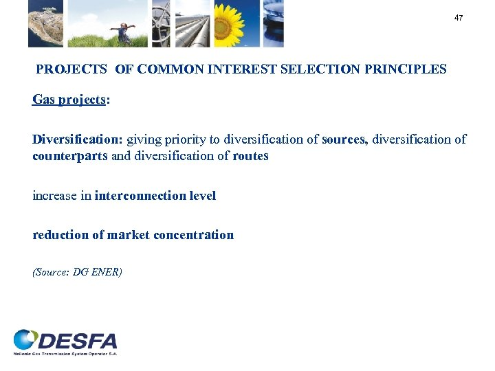 47 PROJECTS OF COMMON INTEREST SELECTION PRINCIPLES Gas projects: Diversification: giving priority to diversification