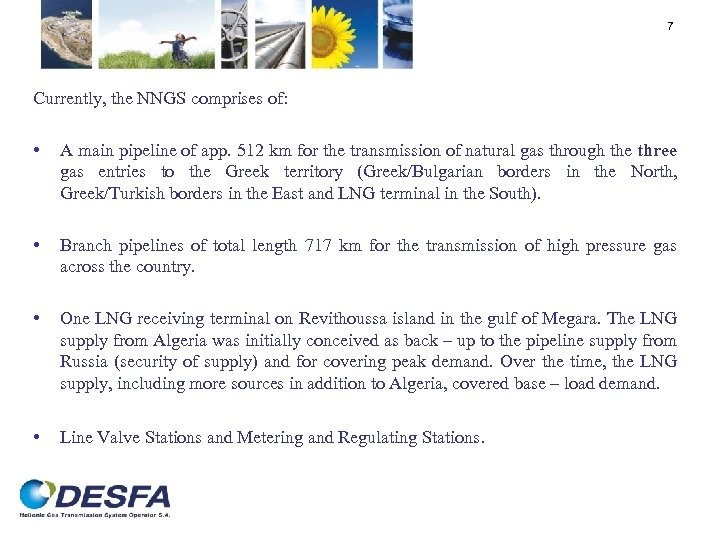 7 Currently, the NNGS comprises of: • A main pipeline of app. 512 km