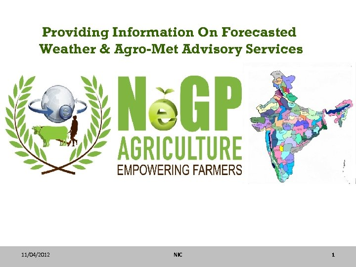 Providing Information On Forecasted Weather & Agro-Met Advisory Services 11/04/2012 NIC 1