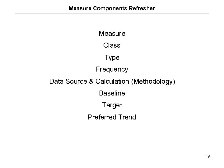 Measure Components Refresher Measure Class Type Frequency Data Source & Calculation (Methodology) Baseline Target