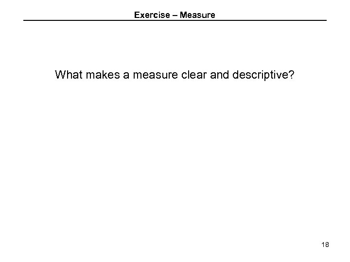 Exercise – Measure What makes a measure clear and descriptive? 18