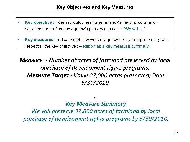 Key Objectives and Key Measures • Key objectives - desired outcomes for an agency's