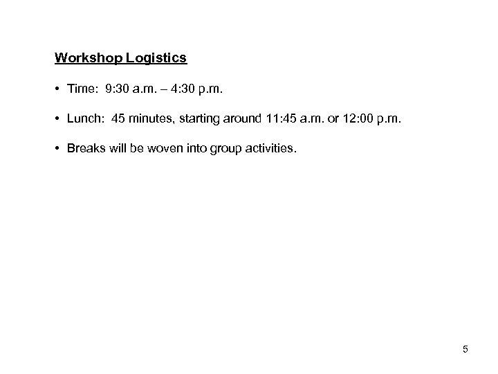 Workshop Logistics • Time: 9: 30 a. m. – 4: 30 p. m. •