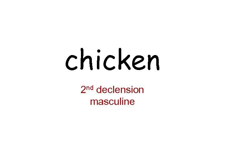 chicken 2 nd declension masculine