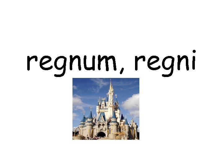 regnum, regni