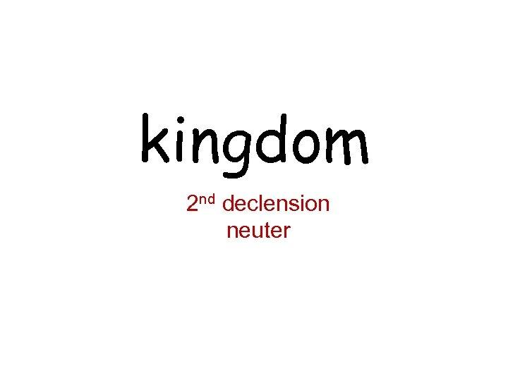 kingdom 2 nd declension neuter