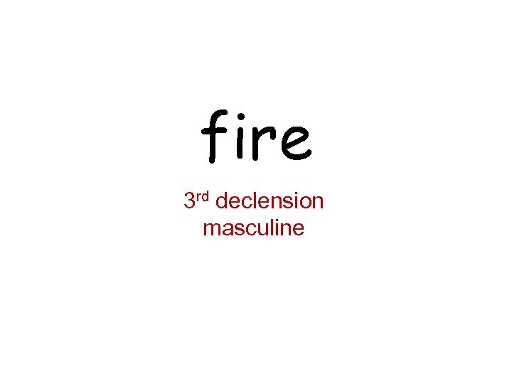 fire 3 rd declension masculine